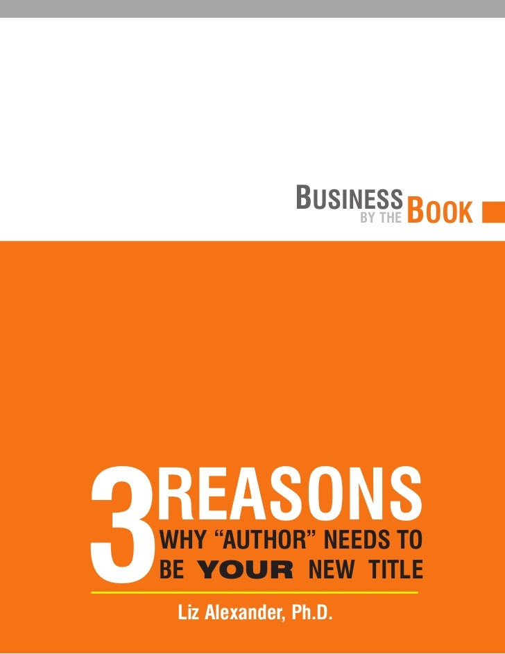 """BUSINESS BOOK                        BY THE3REASONSWHY """"AUTHOR"""" NEEDS TOBE YOUR NEW TITLE    Liz Alexander, Ph.D."""