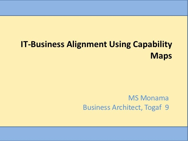 IT-Business Alignment Using Capability                                Maps                             MS Monama          ...