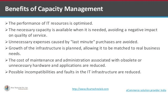  The performance of IT resources is optimised.  The necessary capacity is available when it is needed, avoiding a negati...