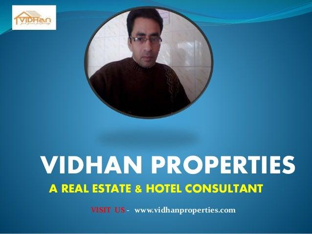 VIDHAN PROPERTIES A REAL ESTATE & HOTEL CONSULTANT VISIT US - www.vidhanproperties.com