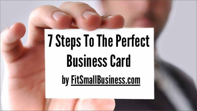 7 Steps To The Perfect Business Card by FitSmallBusiness.com