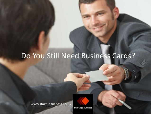 Do You Still Need Business Cards?  www.startupsuccess.co.uk