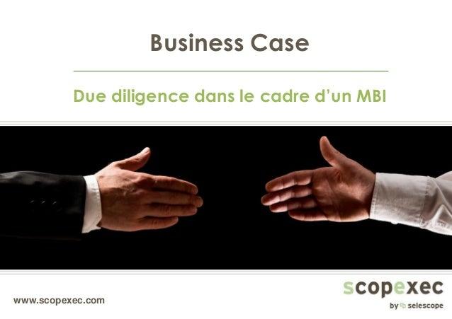 www.scopexec.com Business Case Due diligence dans le cadre d'un MBI