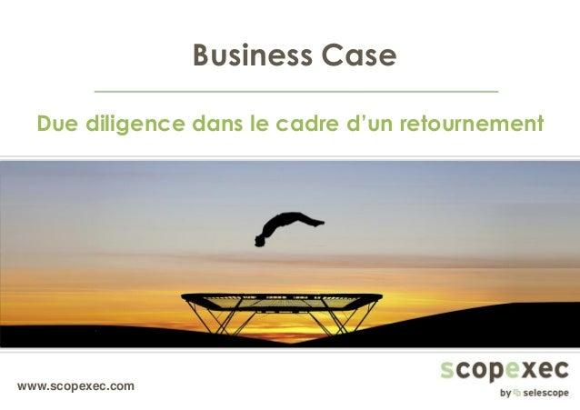 www.scopexec.com Business Case Due diligence dans le cadre d'un retournement