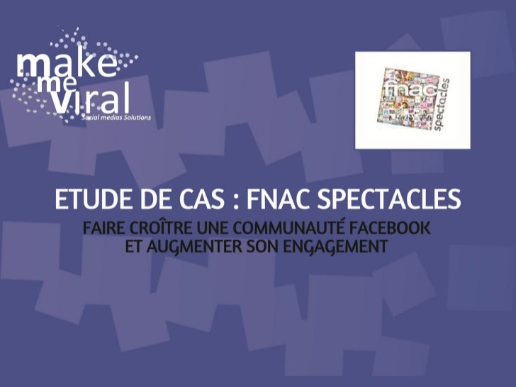 Faire croître une communauté facebook et augmenter son engagement - business case FNAC Spectacles