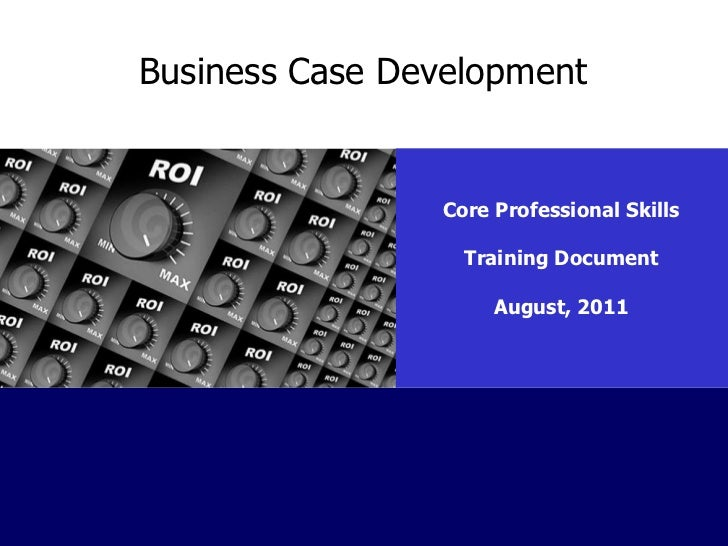 Business Case Development Core Professional Skills Training Document August, 2011