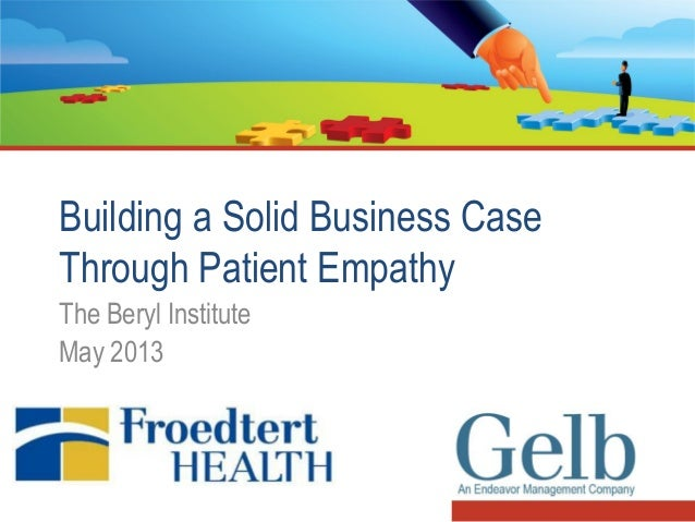 Building a Solid Business CaseThrough Patient EmpathyThe Beryl InstituteMay 2013
