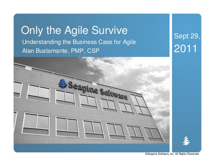 Only the Agile Survive                                             Sept 29,Understanding the Business Case for AgileAlan B...