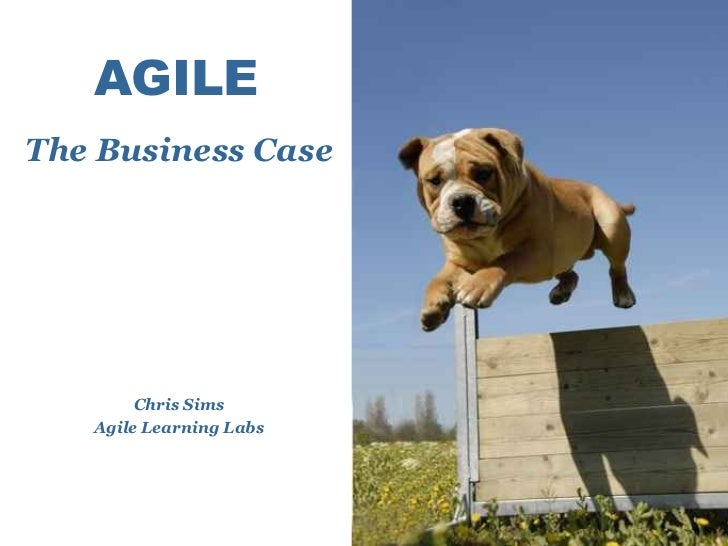 AGILE The Business Case Chris Sims Agile Learning Labs http://flickr.com/photos/montanapets/