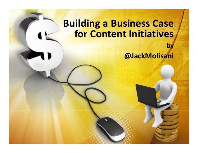 BuildingaBusinessCase forContentInitiatives by @JackMolisani