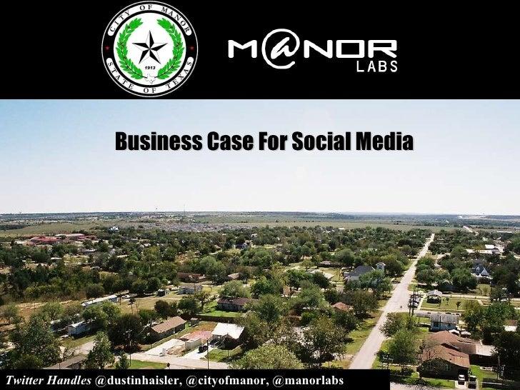 Business Case For Social Media Twitter Handles  @dustinhaisler, @cityofmanor, @manorlabs