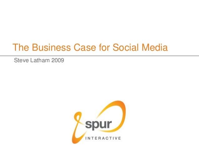 The Business Case for Social Media Steve Latham 2009