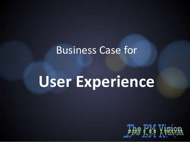 Business Case for  User Experience