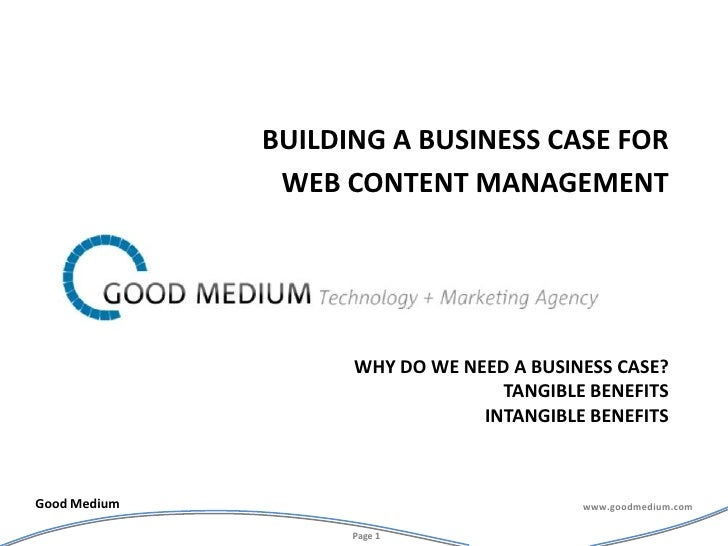Why do we need a business case?Tangible benefitsintangible benefits<br />Building a business case for <br />Web content ma...