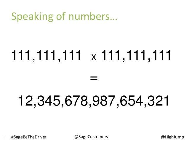 x 111,111,111 = 12,345,678,987,654,321 17 111,111,111 Speaking of numbers… @SageCustomers#SageBeTheDriver @HighJump