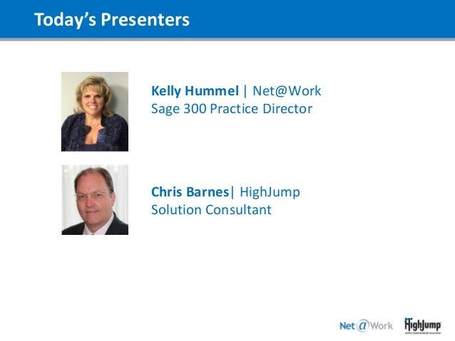 Today's Presenters Kelly Hummel | Net@Work Sage 300 Practice Director Chris Barnes| HighJump Solution Consultant