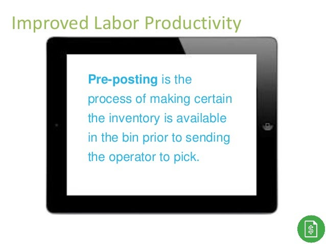 Thank You! Pre-posting is the process of making certain the inventory is available in the bin prior to sending the operato...