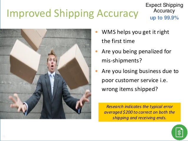• WMS helps you get it right the first time • Are you being penalized for mis-shipments? • Are you losing business due to ...