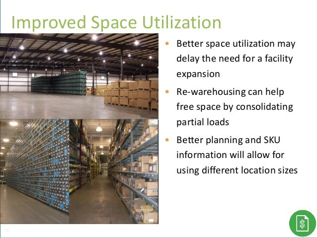 • Better space utilization may delay the need for a facility expansion • Re-warehousing can help free space by consolidati...