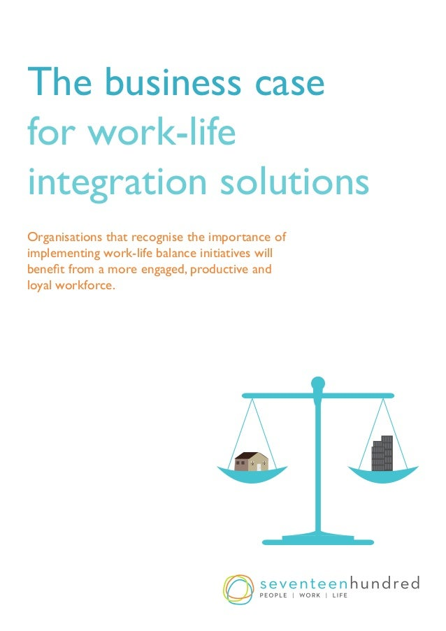 Page 1www.seventeenhundred.com.au | Ph. 1300 00 1700 The business case for work-life integration solutions Organisations t...