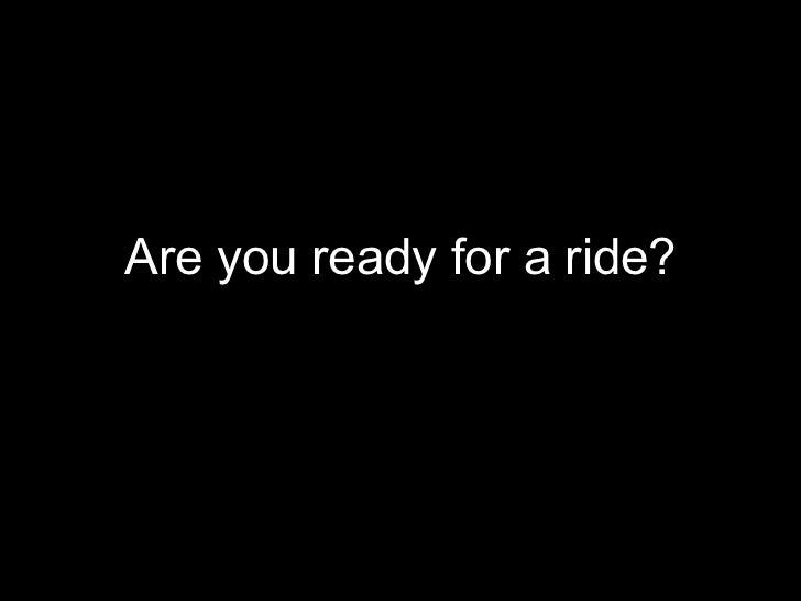Are you ready for a ride?