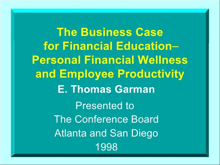 The Business Case  for Financial Education   Personal Financial Wellness and Employee Productivity E. Thomas Garman Prese...