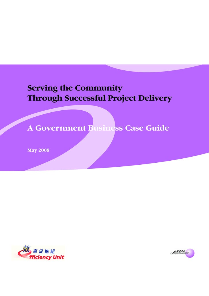 Serving the Community Through Successful Project Delivery   A Government Business Case Guide  May 2008