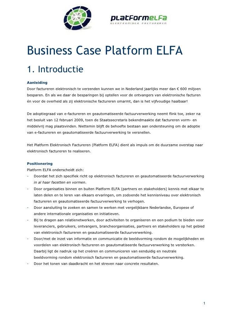 Business Case Platform ELFA 1. Introductie Aanleiding Door factureren elektronisch te verzenden kunnen we in Nederland jaa...