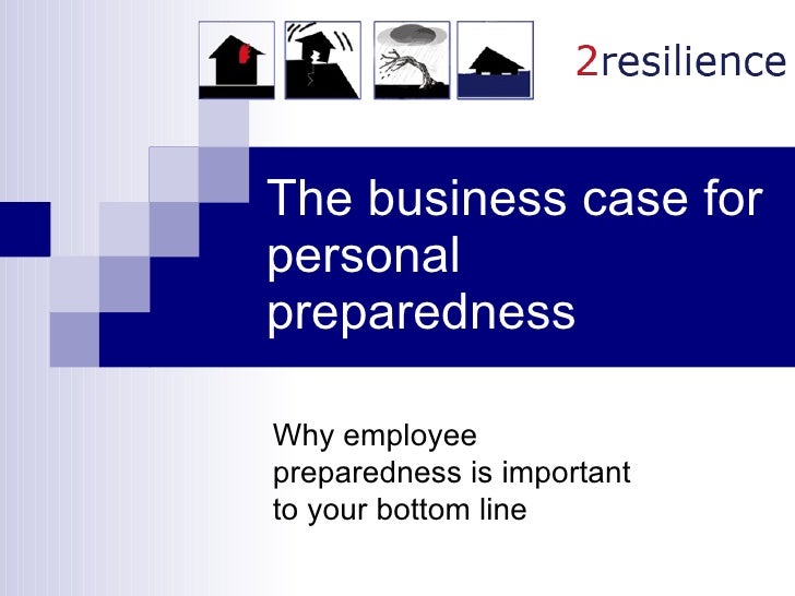 The business case for personal preparedness Why employee preparedness is important to your bottom line