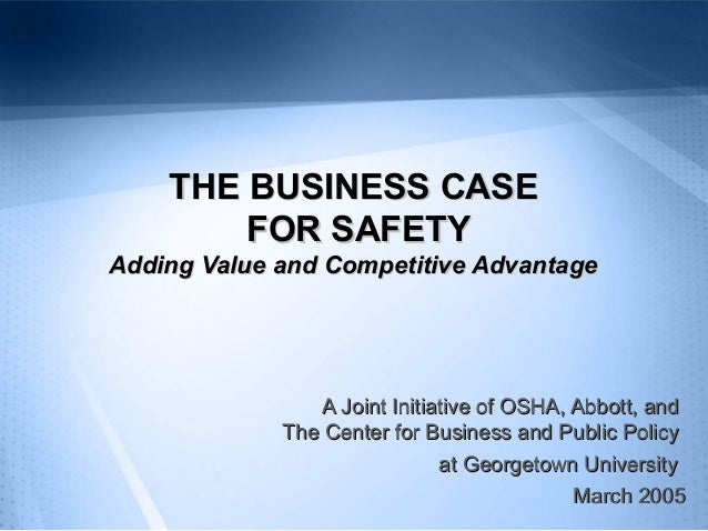 THE BUSINESS CASE FOR SAFETY Adding Value and Competitive Advantage  A Joint Initiative of OSHA, Abbott, and The Center fo...