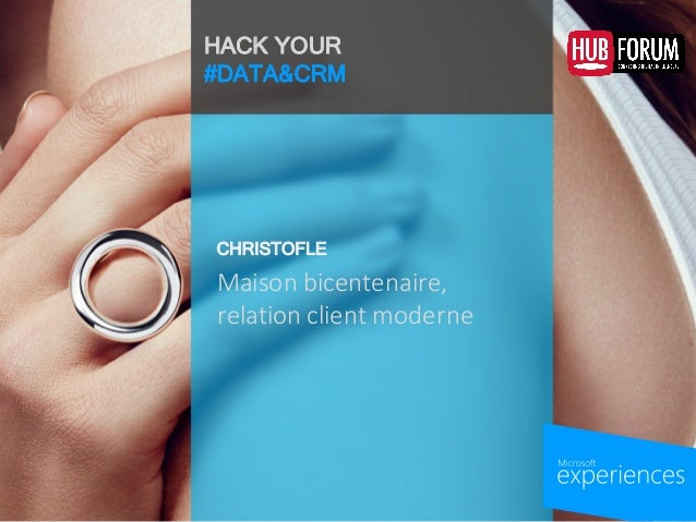 HACK YOUR #DATA&CRM Maison  bicentenaire,   relation  client  moderne   CHRISTOFLE