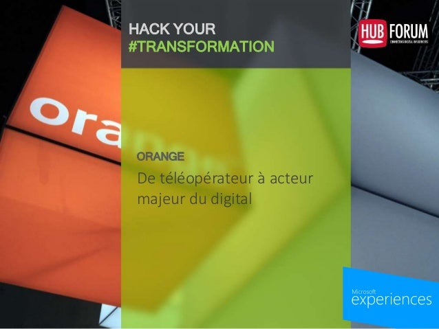 HACK YOUR #TRANSFORMATION De téléopérateur à acteur majeur du digital ORANGE