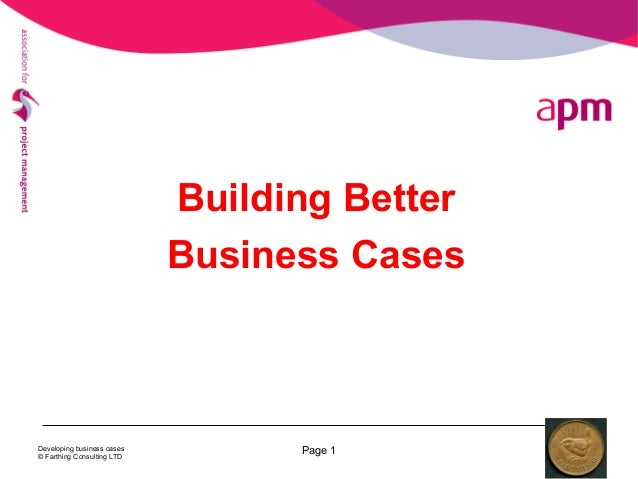 Developing business cases © Farthing Consulting LTD Page 1 Building Better Business Cases