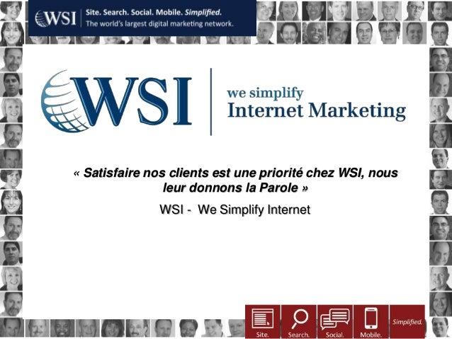 « Satisfaire nos clients est une priorité chez WSI, nous                                           leur 17 Octobre 2012   ...