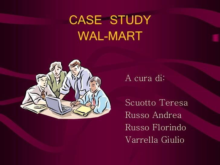 CASE STUDY WAL-MART      A cura di:      Scuotto Teresa      Russo Andrea      Russo Florindo      Varrella Giulio