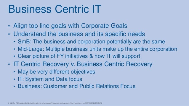 • Align top line goals with Corporate Goals • Understand the business and its specific needs • SmB: The business and corpo...