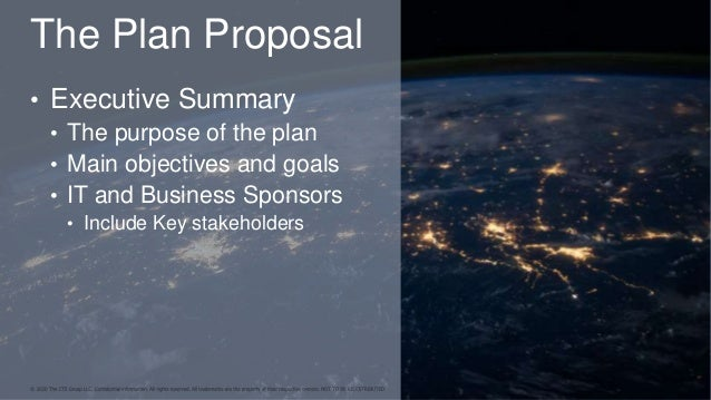 The Plan Proposal • Executive Summary • The purpose of the plan • Main objectives and goals • IT and Business Sponsors • I...