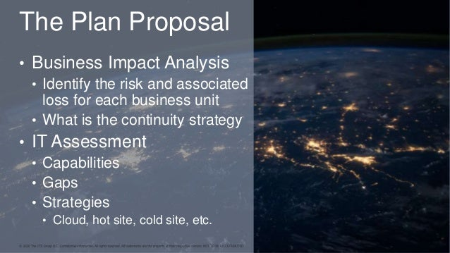 The Plan Proposal • Business Impact Analysis • Identify the risk and associated loss for each business unit • What is the ...