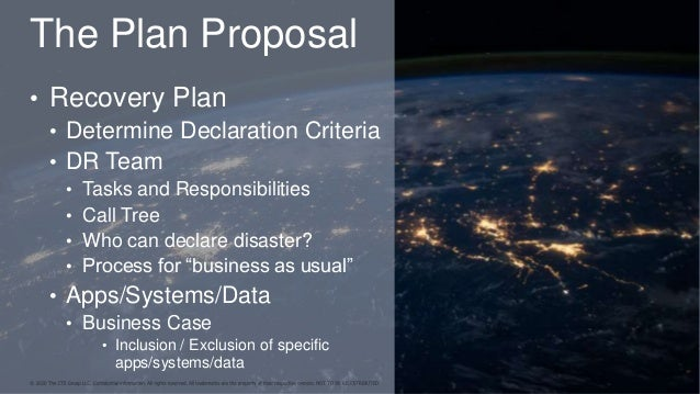 The Plan Proposal • Recovery Plan • Determine Declaration Criteria • DR Team • Tasks and Responsibilities • Call Tree • Wh...