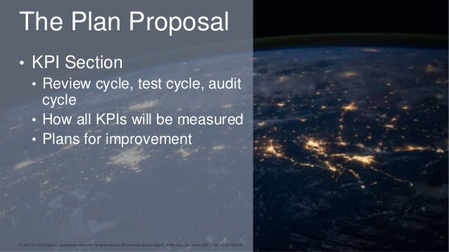 The Plan Proposal • KPI Section • Review cycle, test cycle, audit cycle • How all KPIs will be measured • Plans for improv...