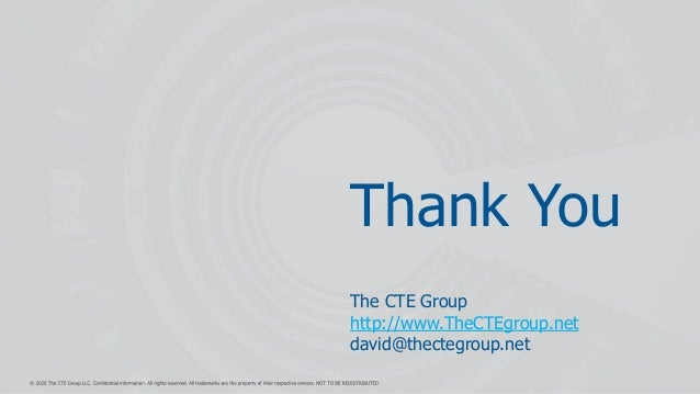Thank You The CTE Group http://www.TheCTEgroup.net david@thectegroup.net