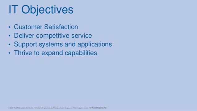 • Customer Satisfaction • Deliver competitive service • Support systems and applications • Thrive to expand capabilities I...
