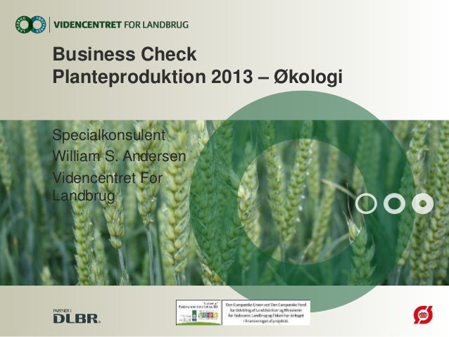 Specialkonsulent William S. Andersen Videncentret For Landbrug Business Check Planteproduktion 2013 – Økologi