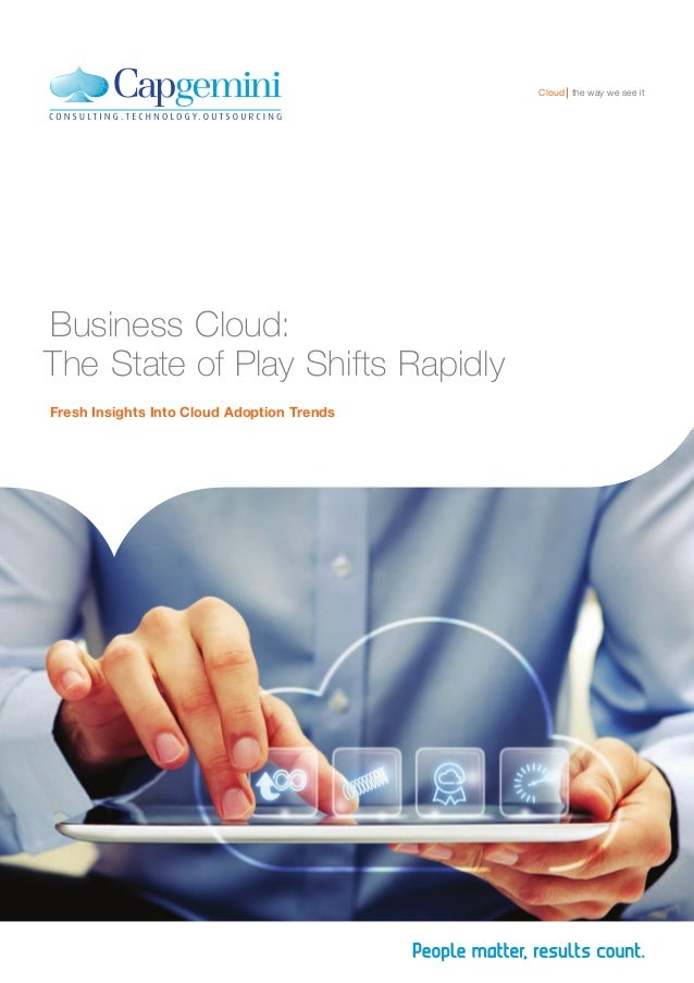 Cloud the way we see itBusiness Cloud:The State of Play Shifts RapidlyFresh Insights Into Cloud Adoption Trends