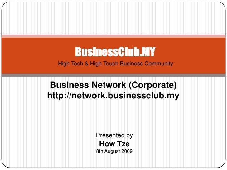 BusinessClub.MY<br />High Tech & High Touch Business Community<br />Business Network (Corporate)<br />http://network.busin...
