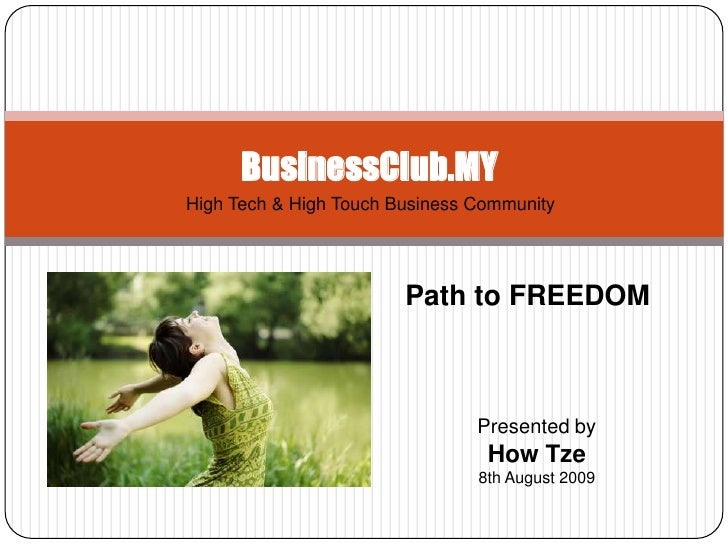 BusinessClub.MY<br />High Tech & High Touch Business Community<br />Path to FREEDOM<br />Presented by<br />How Tze<br />8t...