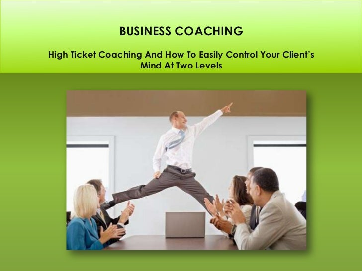 BUSINESS COACHINGHigh Ticket Coaching And How To Easily Control Your Client's                    Mind At Two Levels