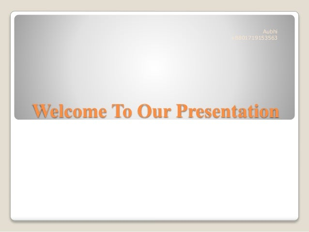 Welcome To Our Presentation Aubhi +8801719153563