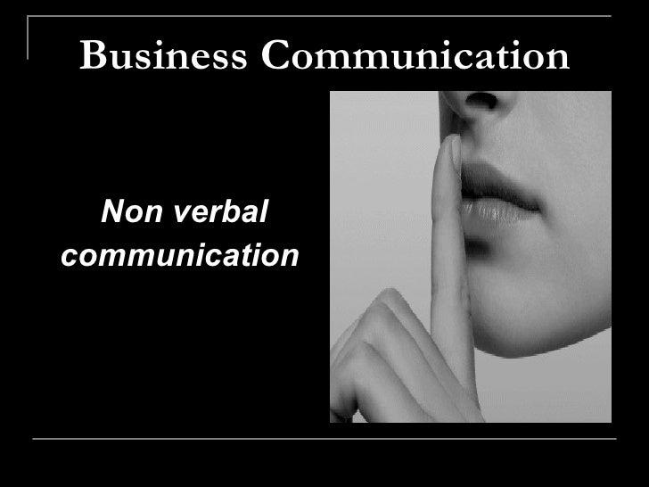 Business Communication <ul><li>Non verbal </li></ul><ul><li>communication   </li></ul>