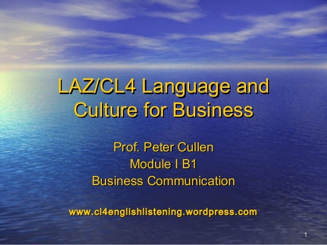 11 LAZ/CL4 Language andLAZ/CL4 Language and Culture for BusinessCulture for Business Prof. Peter CullenProf. Peter Cullen ...
